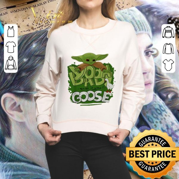 Awesome Baby Yoda stop it now Goose shirt