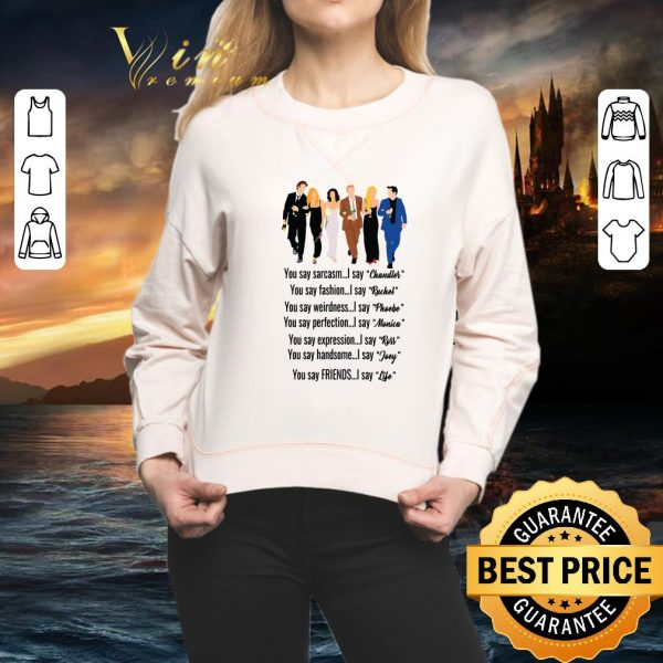Awesome Friends you say Chandler Rachel Phoebe Monica Ross Joey Life shirt