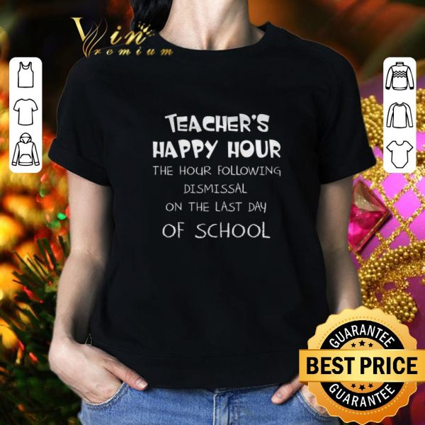 Awesome Teacher happy hour the hour following dismissal on the last Day of school shirt