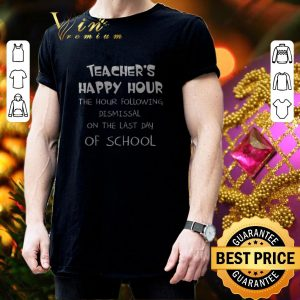 Awesome Teacher happy hour the hour following dismissal on the last Day of school shirt 2