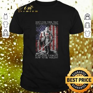 Best American flag warrior is because i forgot how to be violent shirt