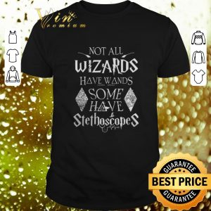 Best Harry Potter Not all Wizards have wands some have stethoscopes shirt