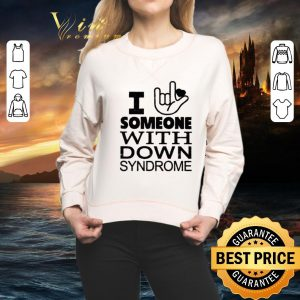 Best I love sign language someone with Down Syndrome shirt 1
