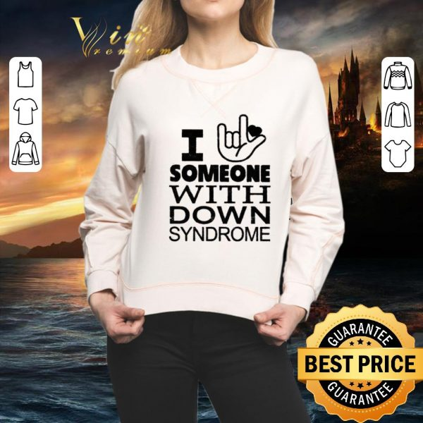 Best I love sign language someone with Down Syndrome shirt
