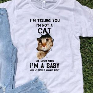 I'm Telling You I'm Not A Cat My Mom Said I'm A Baby shirt