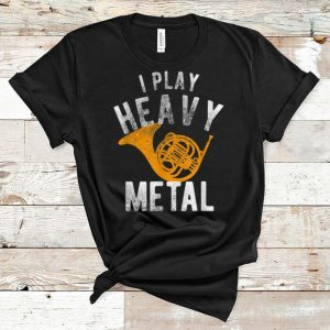 Official I Play Heavy Metal French Horn shirt