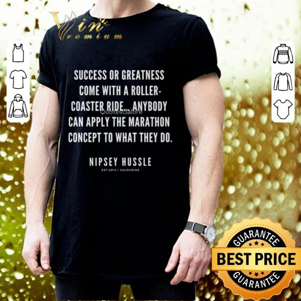 Original Rip Nipsey Hussle Success or greatness come with a roller coaster ride shirt