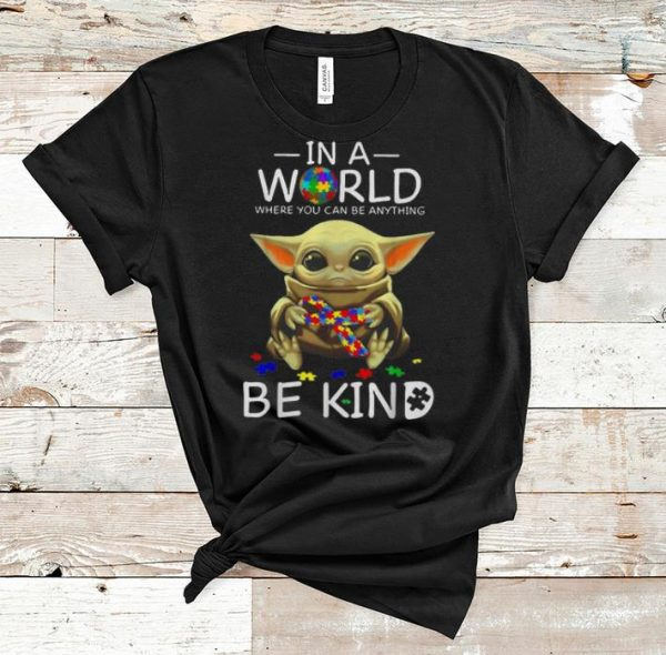 Pretty Baby Yoda In A World Where You Can Be Anything Be Kind Autism shirt