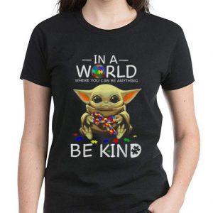 Pretty Baby Yoda In A World Where You Can Be Anything Be Kind Autism shirt 2