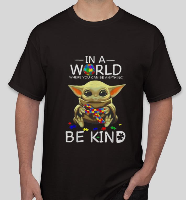 Pretty Baby Yoda In A World Where You Can Be Anything Be Kind Autism shirt 4 - Pretty Baby Yoda In A World Where You Can Be Anything Be Kind Autism shirt