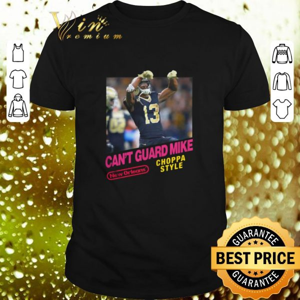 Pretty Can't Guard Mike New Orleans Saints Choppa style shirt