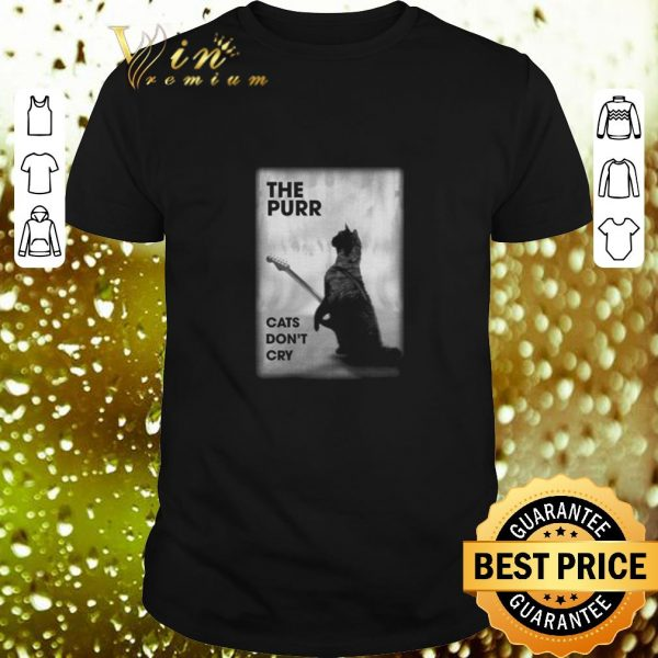 Pretty The purr cats don't cry guitar shirt