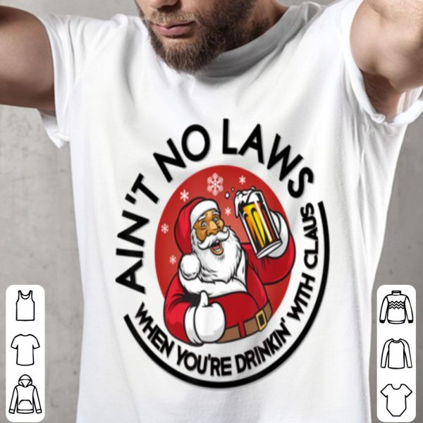Top Aint No Laws When You're Drinking With Claus Christmas Santa sweater