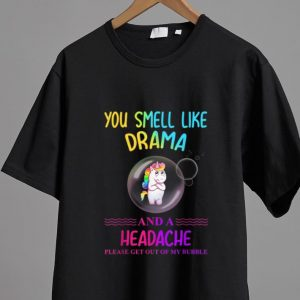 Awesome Unicorn You Smell Like Drama And A Headache Please Get Out Of My Bubble shirt