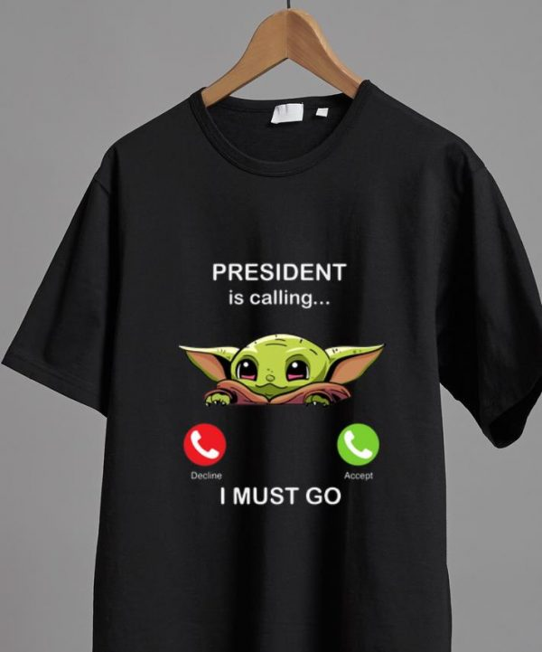Original President Is Calling And I Must Go Baby Yoda shirt