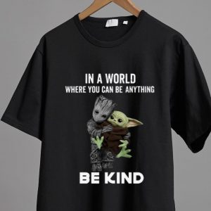 Pretty Baby Groot Baby Yoda In A World Where You Can Be Anything Be Kind shirt