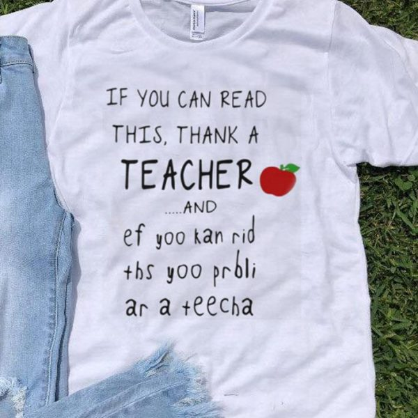 Apple If you can read this thank a teacher and shirt