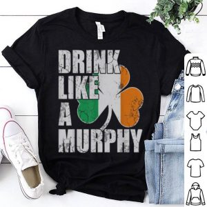 Awesome Drink Like A Murphy Irish St Patricks Day shirt