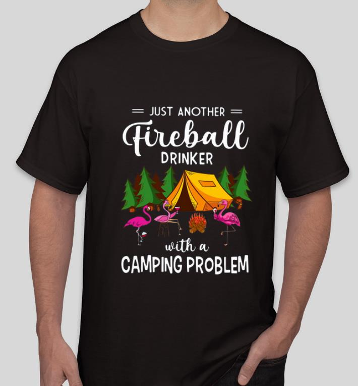 Awesome Flamingo Just Another Fireball Drinker With A Camping Problem shirt 4 - Awesome Flamingo Just Another Fireball Drinker With A Camping Problem shirt