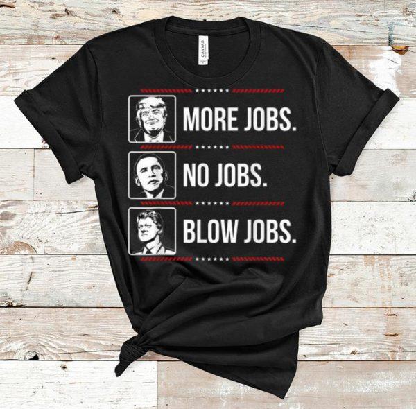 Awesome Trump More Jobs Obama No Jobs Bill Cinton Blow Jobs shirt