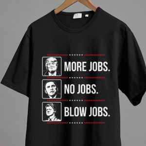 Awesome Trump More Jobs Obama No Jobs Bill Cinton Blow Jobs shirt