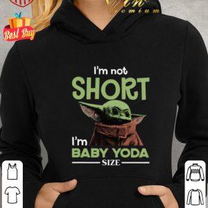 Best Star Wars I'm not Short I'm Baby Yoda Size shirt
