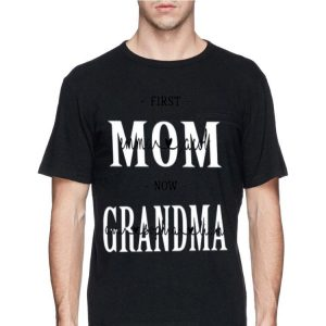 First Mom Now Grandma shirt