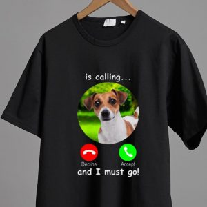 Great Dog Is Calling And I Must Go shirt