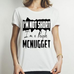 I'm not short i'm a people Mcnugget shirt