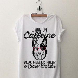 I run on Caffeine blue Heeler hair & cuss words shirt