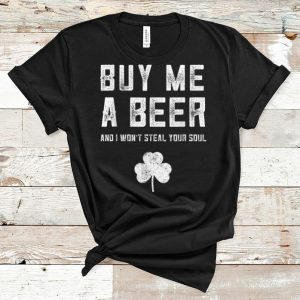 Top Buy Me A Beer And I Won't Steal Your Soul St. Patrick's Day shirt