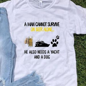 A Man Cannot Survive On Beer Alone He Also Needs A Yacht And A Dog shirt
