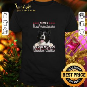 Best Never Underestimate An Old Woman With A Border Collie shirt