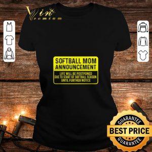 Best Softball mom announcement life will be postponed due to start of softball season shirt