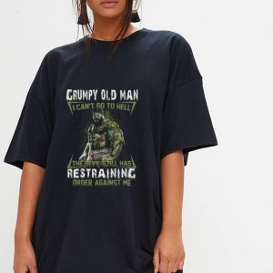 Hulk Grumpy Old Man I Can't Go To Hell The Devil Still Has Restraining Order Against Me shirt