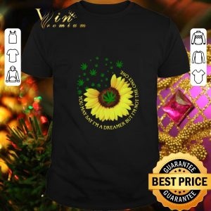 Pretty Sunflower weed Cannabis You may say I'm a dreamer but I'm not the only one shirt