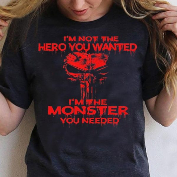 Skull I'm not the hero you wanted i'm the monster you needed shirt