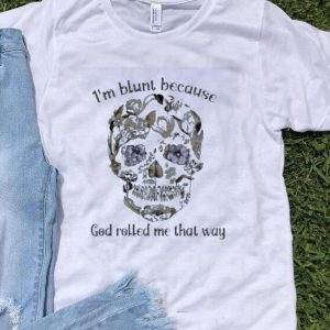 Skull Sunflower I'm Blunt Because God Rolled Me That Way shirt