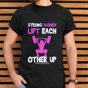 Strong Women Lift Each Other Up shirt