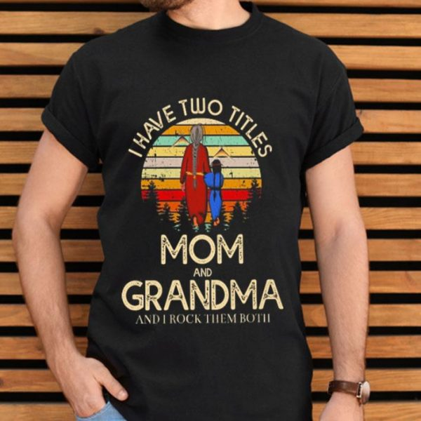 Sunset i have two titles mom and grandma and i rock them both shirt