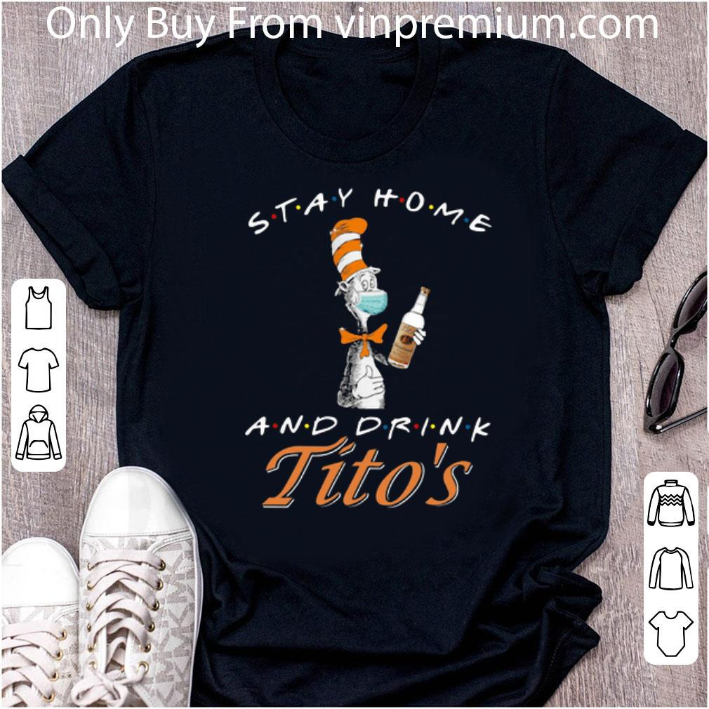 Awesome Dr. Seuss Stay Home And Drink Tito's Coronavirus shirt