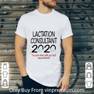 Awesome Lactation Consultant 2020 The Year When Shit Got Real #quarantined shirt