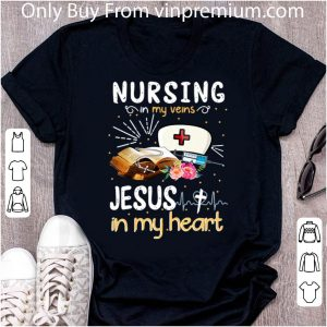 Awesome Nursing In My Veins Jesus In My Heart shirt