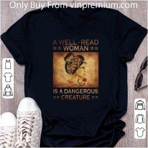 Great A Well Read Woman Is A Dangerous Creature Girl Book Flowers shirt