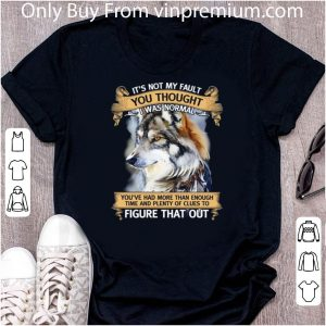 Awesome Wolf Native It's Not My Fault You Thought I Was Normal shirt