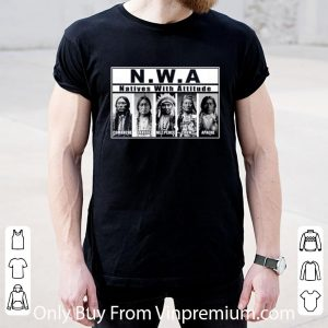 Awesome N.w.a Natives With Attitude shirt