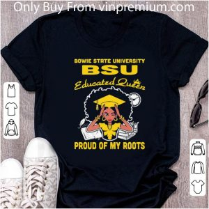Awesome Black Girl Bowie State University Bsu Educated Queen Proud Of My Roots shirt