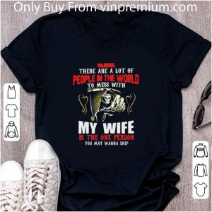 Awesome Devil Warning There Are A Lot Of People In The World To Mess With My Wife shirt