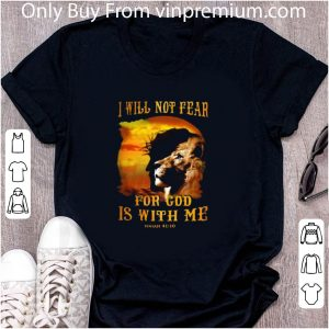 Awesome Lion King I Will Not Fear For God Is With Me Isalah shirt