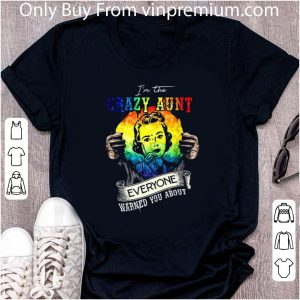 Great Inside Me Lgbt I'm The Crazy Aunt Everyone Warned You About shirt